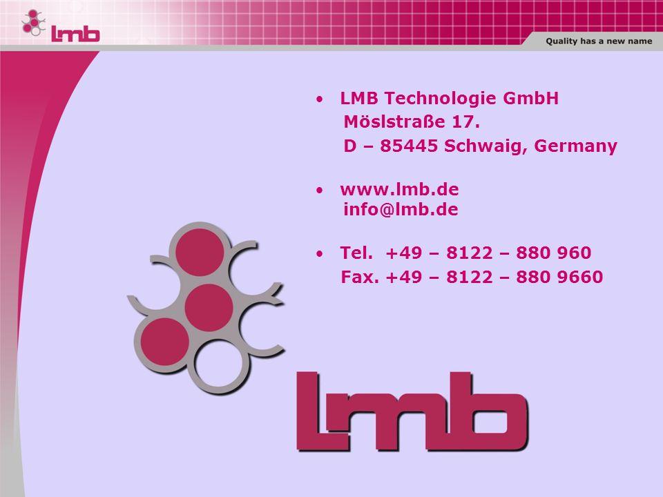 LMB Technologie GmbH Möslstraße 17. D – 85445 Schwaig, Germany www.lmb.de info@lmb.de Tel. +49 – 8122 – 880 960 Fax. +49 – 8122 – 880 9660