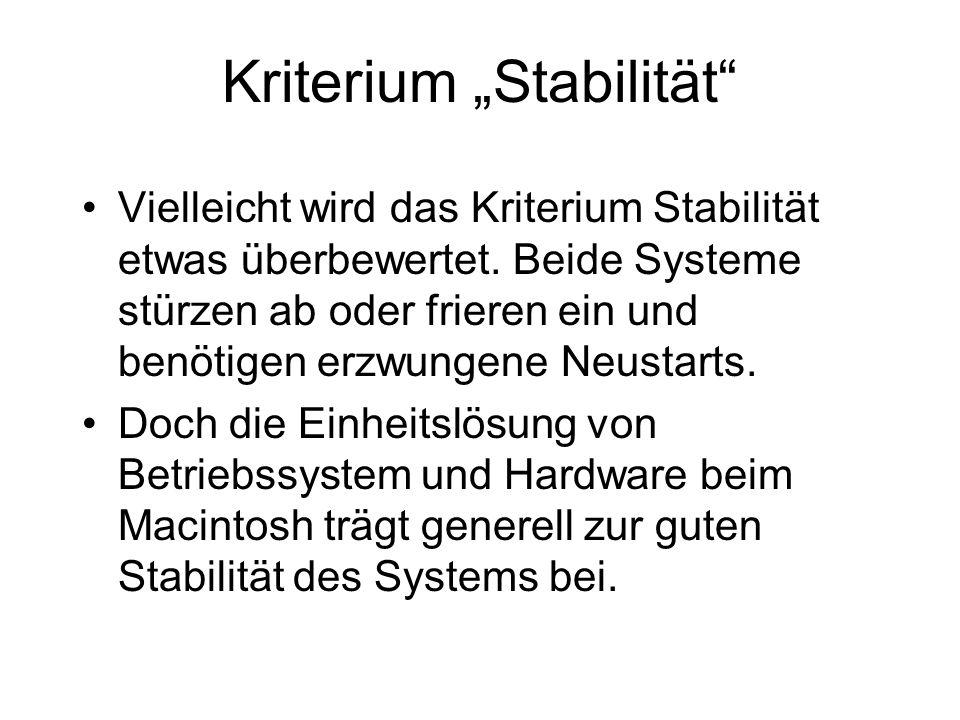 Kriterium Stabilität Vielleicht wird das Kriterium Stabilität etwas überbewertet. Beide Systeme stürzen ab oder frieren ein und benötigen erzwungene N