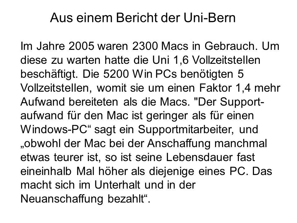 Aus einem Bericht der Uni-Bern Im Jahre 2005 waren 2300 Macs in Gebrauch. Um diese zu warten hatte die Uni 1,6 Vollzeitstellen beschäftigt. Die 5200 W