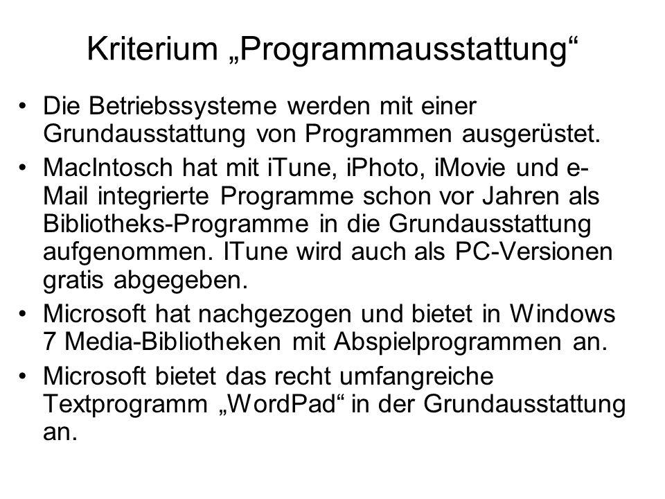Kriterium Programmausstattung Die Betriebssysteme werden mit einer Grundausstattung von Programmen ausgerüstet. MacIntosch hat mit iTune, iPhoto, iMov