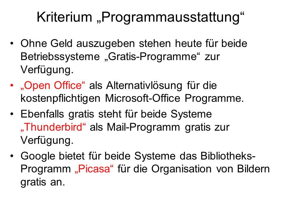 Kriterium Programmausstattung Ohne Geld auszugeben stehen heute für beide Betriebssysteme Gratis-Programme zur Verfügung. Open Office als Alternativlö