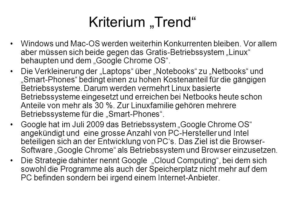 Kriterium Trend Windows und Mac-OS werden weiterhin Konkurrenten bleiben. Vor allem aber müssen sich beide gegen das Gratis-Betriebssystem Linux behau