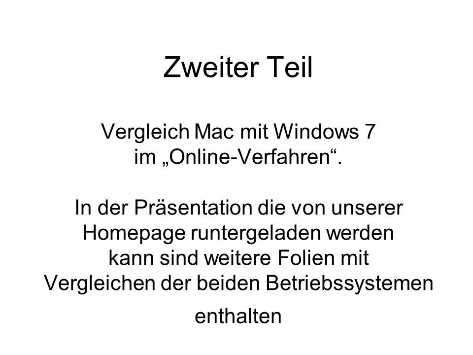 Zweiter Teil Vergleich Mac mit Windows 7 im Online-Verfahren. In der Präsentation die von unserer Homepage runtergeladen werden kann sind weitere Foli