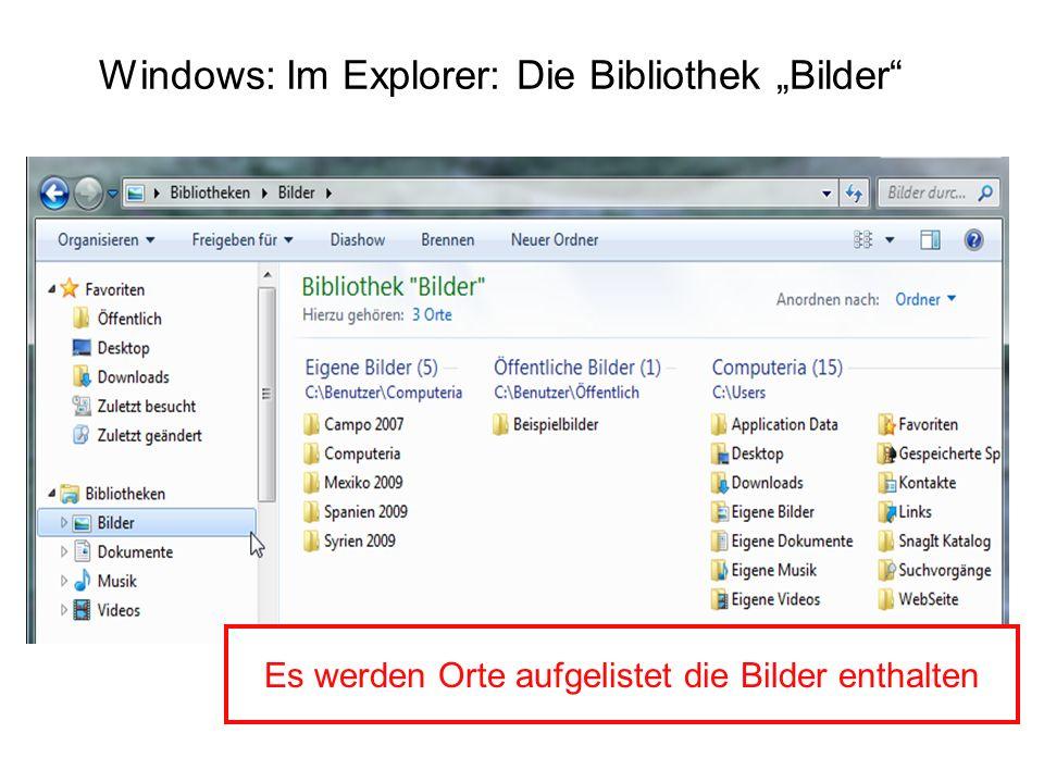 Windows: Im Explorer: Die Bibliothek Bilder Es werden Orte aufgelistet die Bilder enthalten