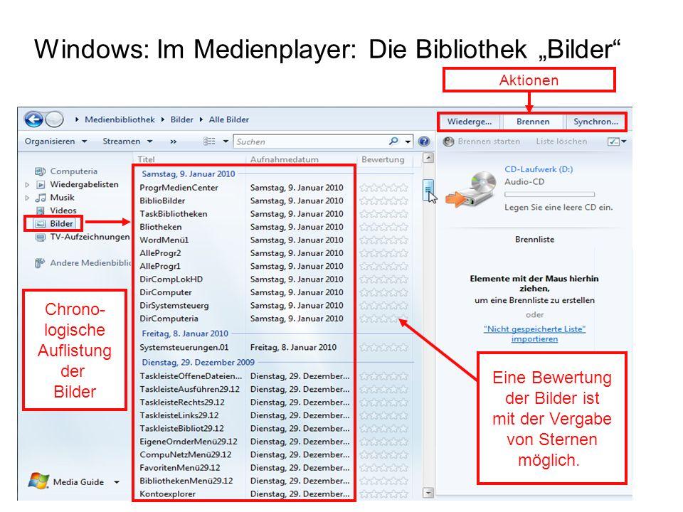 Windows: Im Medienplayer: Die Bibliothek Bilder Aktionen Chrono- logische Auflistung der Bilder Eine Bewertung der Bilder ist mit der Vergabe von Ster