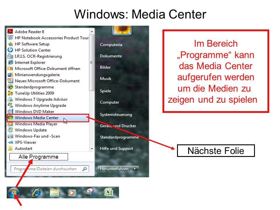 Windows: Media Center Im Bereich Programme kann das Media Center aufgerufen werden um die Medien zu zeigen und zu spielen Alle Programme Nächste Folie
