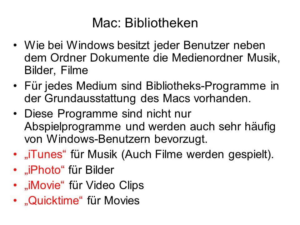 Mac: Bibliotheken Wie bei Windows besitzt jeder Benutzer neben dem Ordner Dokumente die Medienordner Musik, Bilder, Filme Für jedes Medium sind Biblio