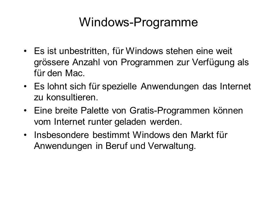 Windows-Programme Es ist unbestritten, für Windows stehen eine weit grössere Anzahl von Programmen zur Verfügung als für den Mac. Es lohnt sich für sp