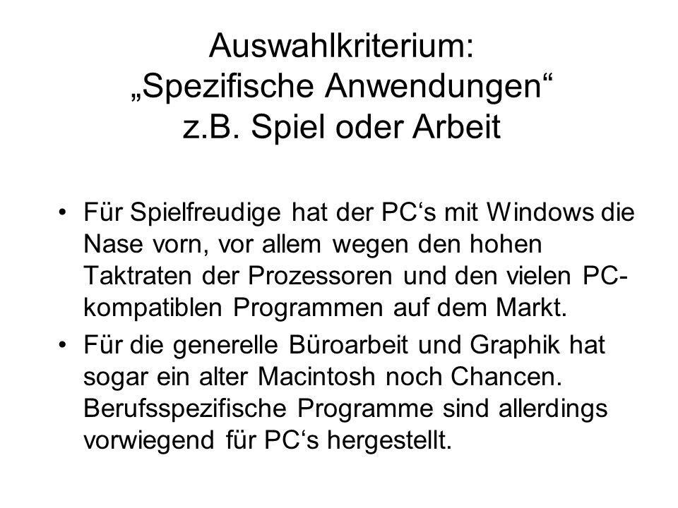 Auswahlkriterium: Spezifische Anwendungen z.B. Spiel oder Arbeit Für Spielfreudige hat der PCs mit Windows die Nase vorn, vor allem wegen den hohen Ta