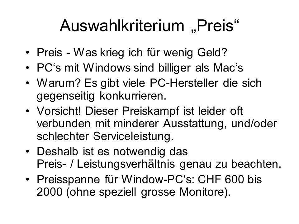 Auswahlkriterium Preis Preis - Was krieg ich für wenig Geld? PCs mit Windows sind billiger als Macs Warum? Es gibt viele PC-Hersteller die sich gegens