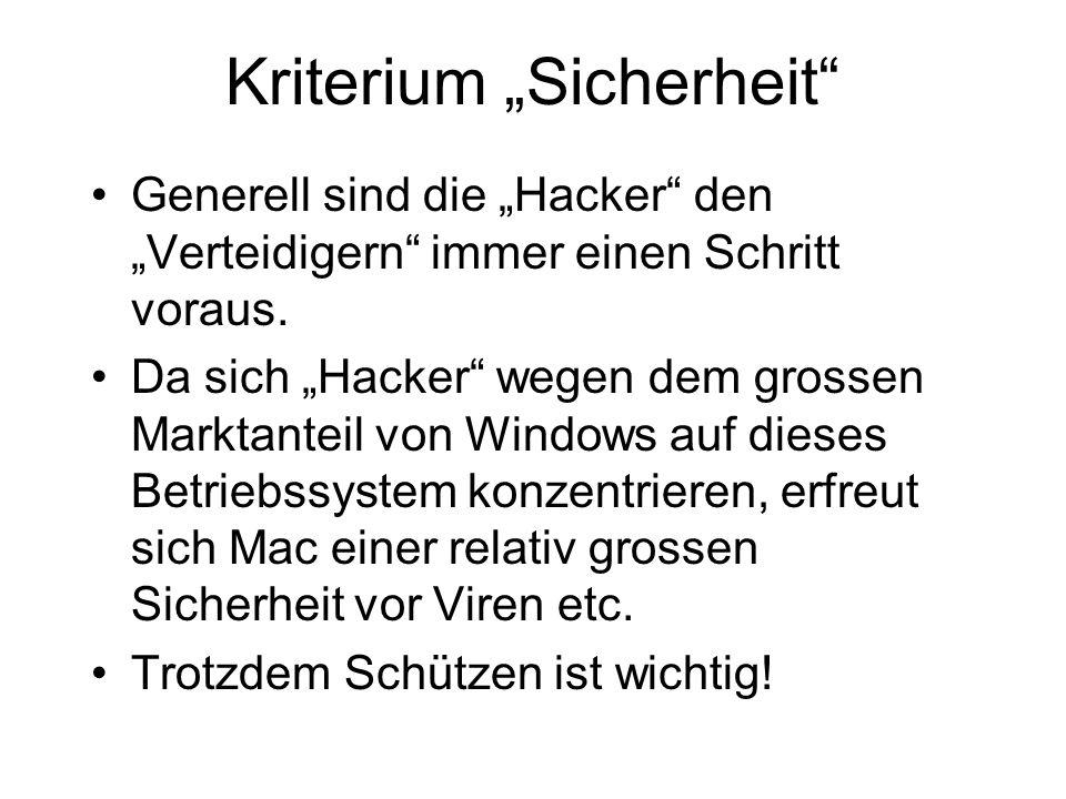 Kriterium Sicherheit Generell sind die Hacker den Verteidigern immer einen Schritt voraus. Da sich Hacker wegen dem grossen Marktanteil von Windows au