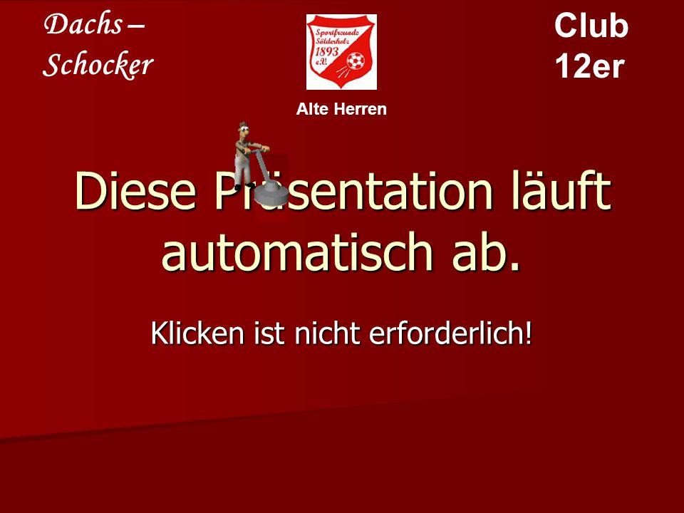 Dachs – Schocker Club 12er Alte Herren Diese Presentation läuft automatisch ab.