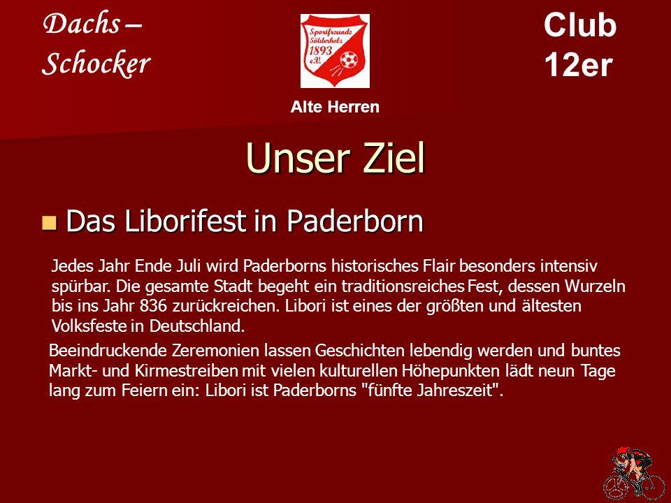 Dachs – Schocker Club 12er Alte Herren Unser Ziel Das Liborifest in Paderborn Das Liborifest in Paderborn Jedes Jahr Ende Juli wird Paderborns historisches Flair besonders intensiv spürbar.