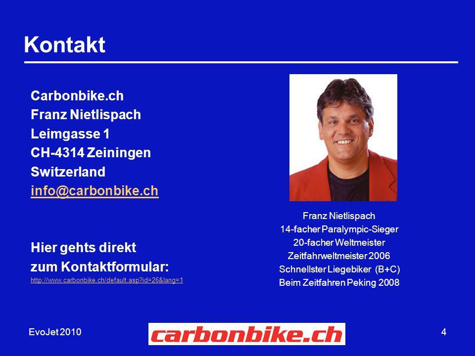 EvoJet 20104 Kontakt Franz Nietlispach 14-facher Paralympic-Sieger 20-facher Weltmeister Zeitfahrweltmeister 2006 Schnellster Liegebiker (B+C) Beim Ze