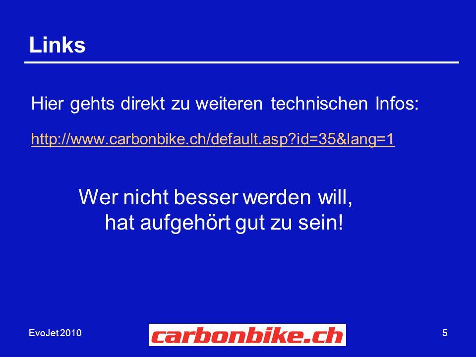 EvoJet 20105 Links http://www.carbonbike.ch/default.asp?id=35&lang=1 Wer nicht besser werden will, hat aufgehört gut zu sein.