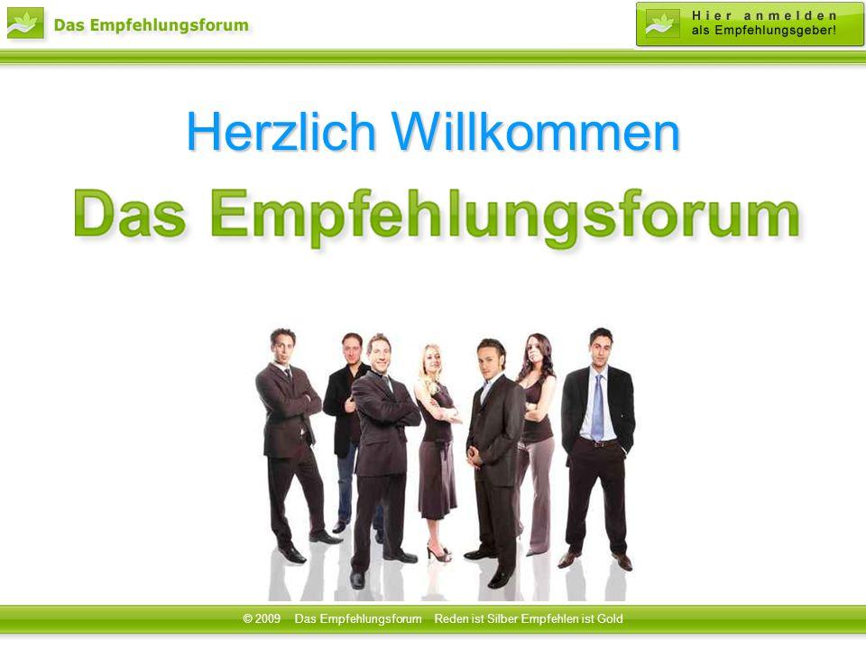 Herzlich Willkommen © 2009 Das Empfehlungsforum Reden ist Silber Empfehlen ist Gold