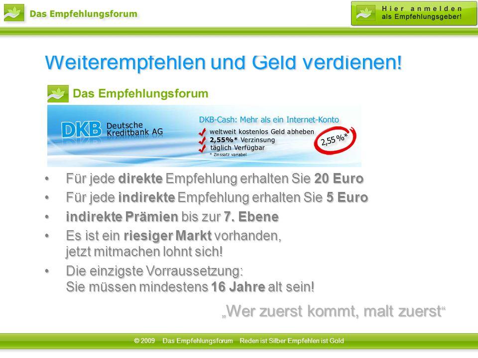 © 2008 Das Empfehlungsforum Reden ist Silber Empfehlen ist Gold Weiterempfehlen und Geld verdienen.