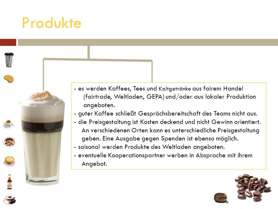 Produkte - es werden Kaffees, Tees und Kaltgetränke aus fairem Handel es werden Kaffees, Tees und Kaltgetränke aus fairem Handel (fairtrade, Weltladen