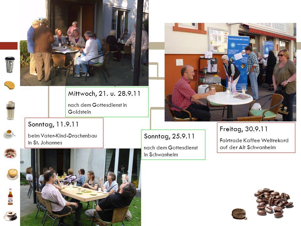 Fotos Freitag, 30.9.11 Fairtrade Kaffee Weltrekord auf der Alt Schwanheim Mittwoch, 21. u. 28.9.11 nach dem Gottesdienst in Goldstein Sonntag, 25.9.11