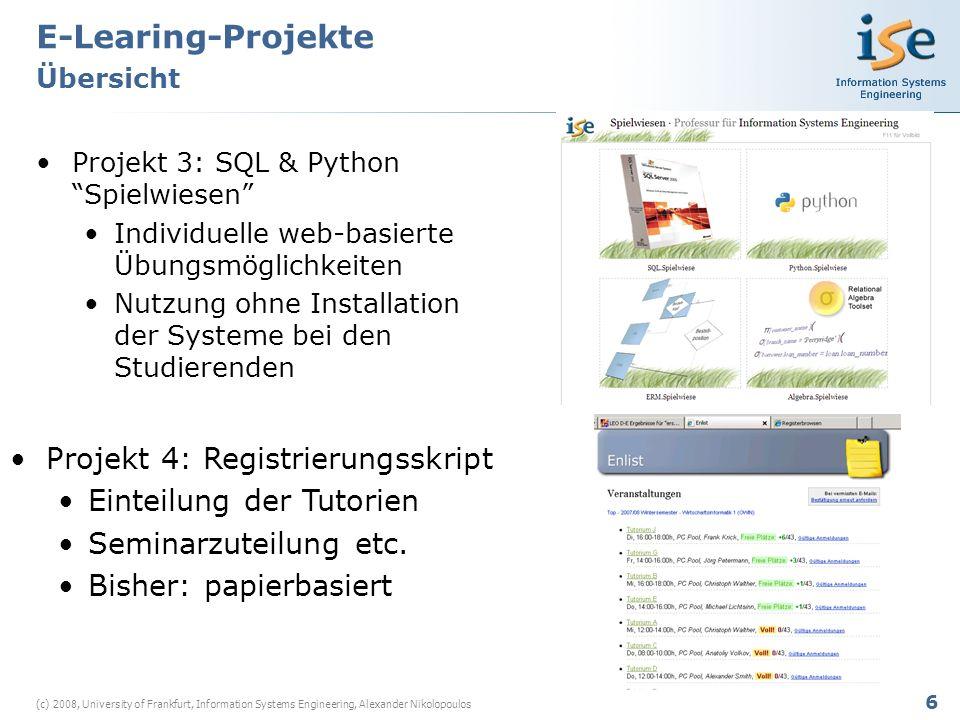 7 (c) 2008, University of Frankfurt, Information Systems Engineering, Alexander Nikolopoulos Projekt 5: Verbreitung von E- Learning am Fachbereich Lokale E-Learning Koordinationsstelle Individuelle Beratung der Dozenten WebCT Schablonen E-Learing-Projekte Übersicht