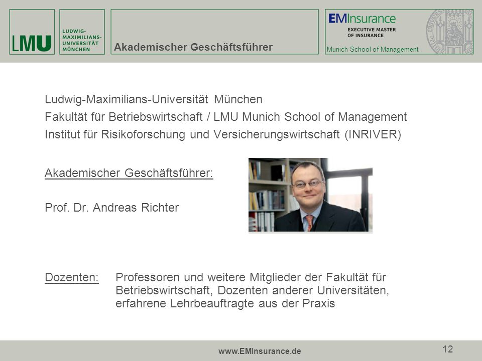 Munich School of Management www.EMInsurance.de 12 Akademischer Geschäftsführer Ludwig-Maximilians-Universität München Fakultät für Betriebswirtschaft