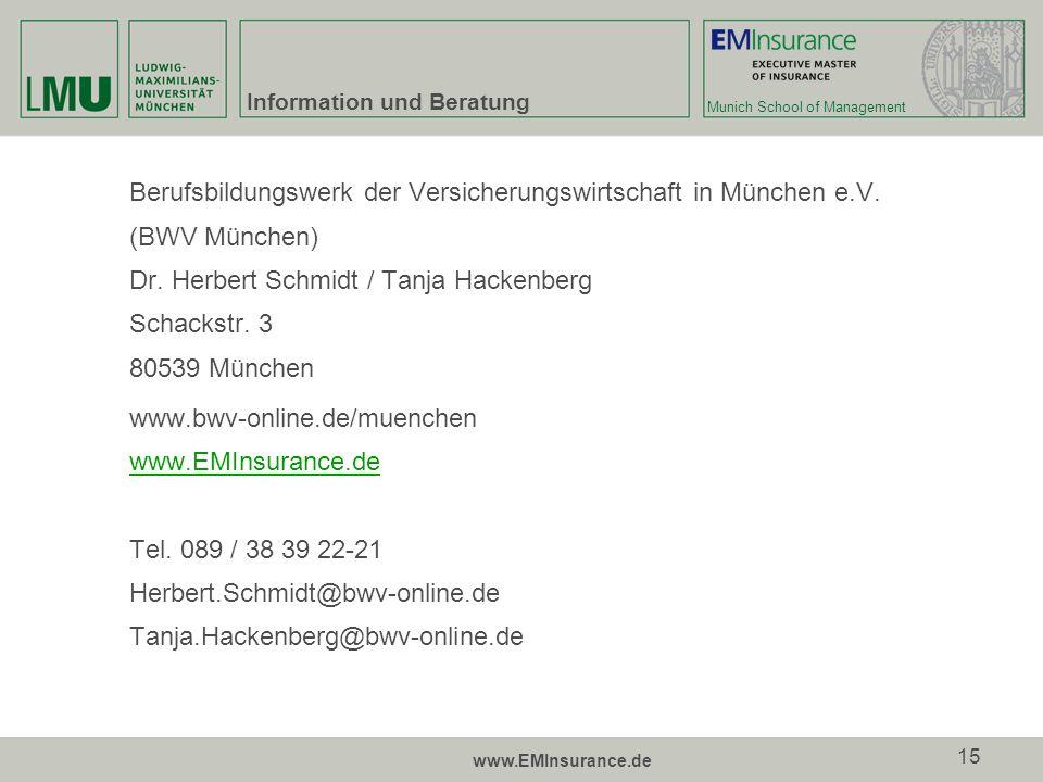 Munich School of Management www.EMInsurance.de 15 Information und Beratung Berufsbildungswerk der Versicherungswirtschaft in München e.V. (BWV München
