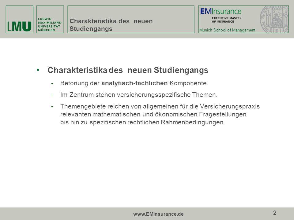 Munich School of Management www.EMInsurance.de 2 Charakteristika des neuen Studiengangs -Betonung der analytisch-fachlichen Komponente. -Im Zentrum st