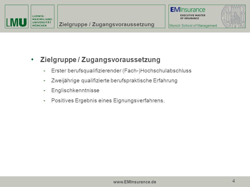 Munich School of Management www.EMInsurance.de 4 Zielgruppe / Zugangsvoraussetzung -Erster berufsqualifizierender (Fach-)Hochschulabschluss -Zweijähri