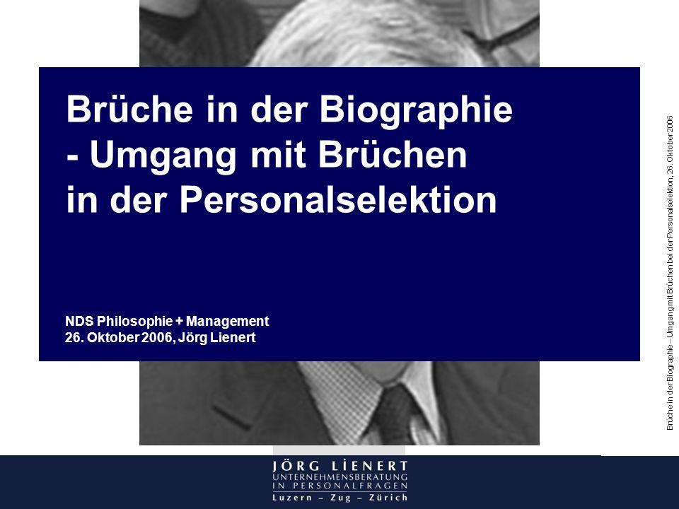 Brüche in der Biographie – Umgang mit Brüchen bei der Personalselektion, 26. Oktober 2006 cke Brüche in der Biographie - Umgang mit Brüchen in der Per