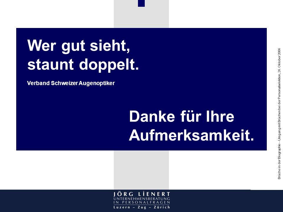 Brüche in der Biographie – Umgang mit Brüchen bei der Personalselektion, 26. Oktober 2006 cke Wer gut sieht, staunt doppelt. Verband Schweizer Augenop