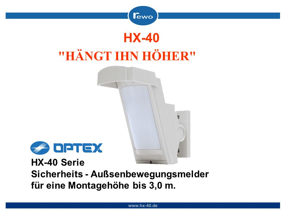 HÄNGT IHN HÖHER HX-40 Serie Sicherheits - Außsenbewegungsmelder für eine Montagehöhe bis 3,0 m.