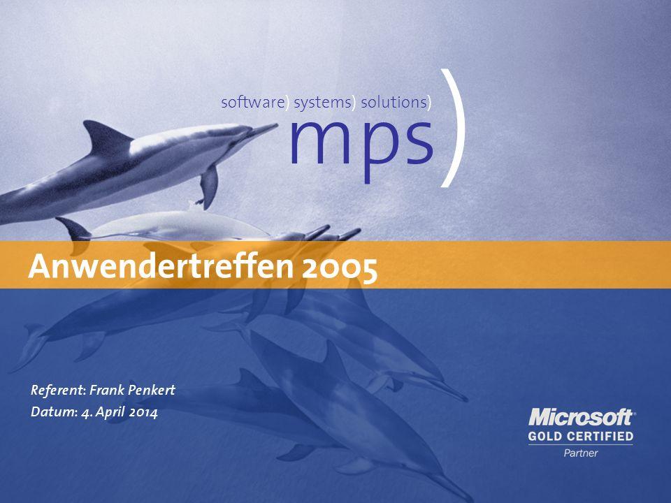 Präsentationstitel 4. April 2014 Anwendertreffen 2005 mps ) software) systems) solutions) Referent: Frank Penkert Datum: 4. April 2014