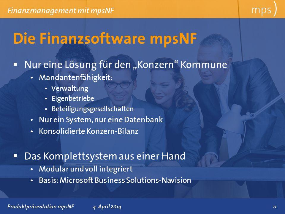 Präsentationstitel 4. April 2014 Die Finanzsoftware mpsNF mps ) Finanzmanagement mit mpsNF Nur eine Lösung für den Konzern Kommune Mandantenfähigkeit: