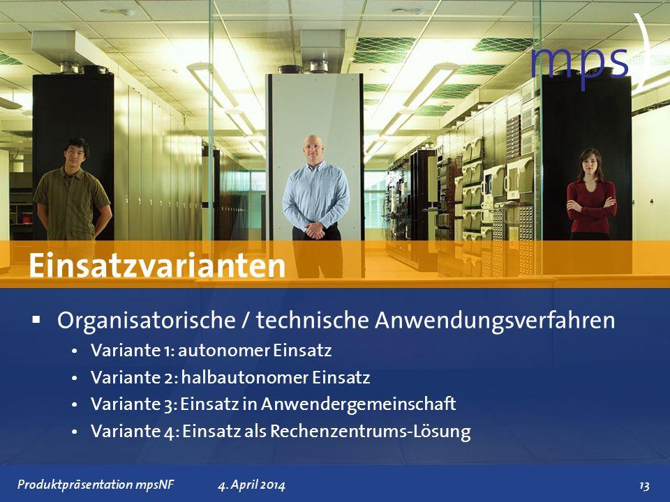 Präsentationstitel 4. April 201413 Einsatzvarianten mps ) Organisatorische / technische Anwendungsverfahren Variante 1: autonomer Einsatz Variante 2: