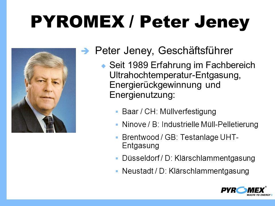 PYROMEX / Peter Jeney Peter Jeney, Geschäftsführer Seit 1989 Erfahrung im Fachbereich Ultrahochtemperatur-Entgasung, Energierückgewinnung und Energien
