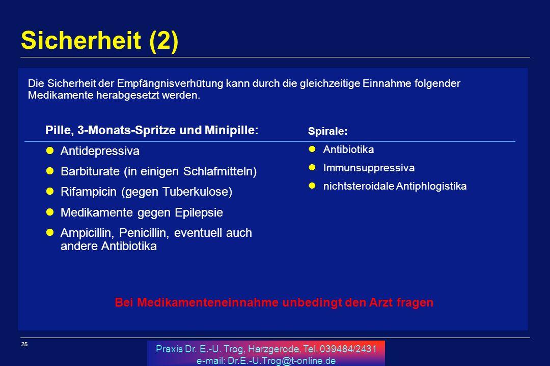 25 Praxis Dr. E.-U. Trog, Harzgerode, Tel. 039484/2431 e-mail: Dr.E.-U.Trog@t-online.de Sicherheit (2) Die Sicherheit der Empfängnisverhütung kann dur