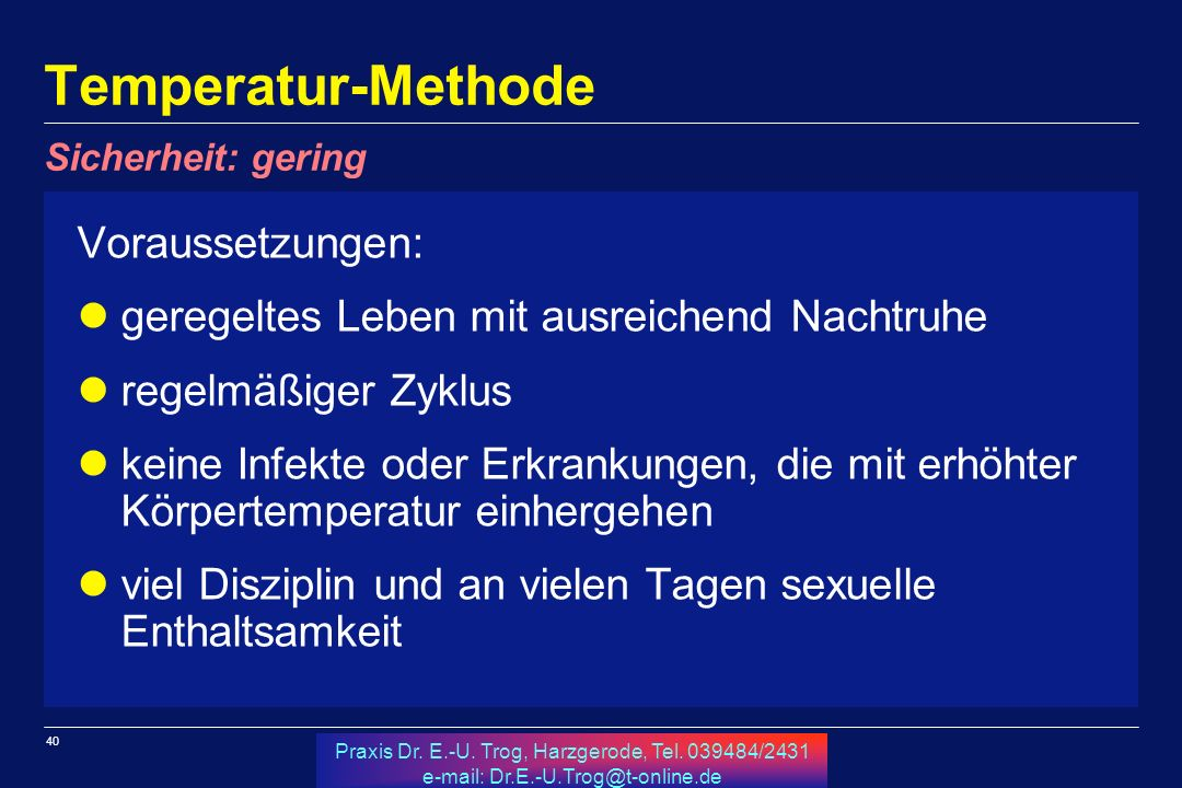 40 Praxis Dr. E.-U. Trog, Harzgerode, Tel. 039484/2431 e-mail: Dr.E.-U.Trog@t-online.de Temperatur-Methode Voraussetzungen: geregeltes Leben mit ausre