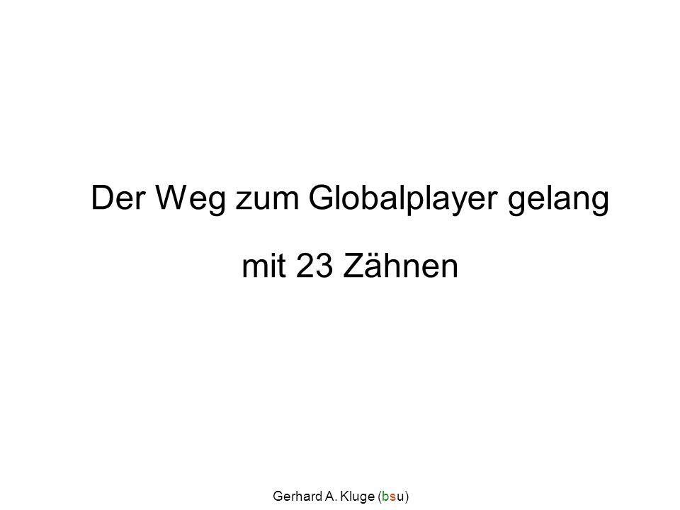 Gerhard A. Kluge (bsu) Der Weg zum Globalplayer gelang mit 23 Zähnen