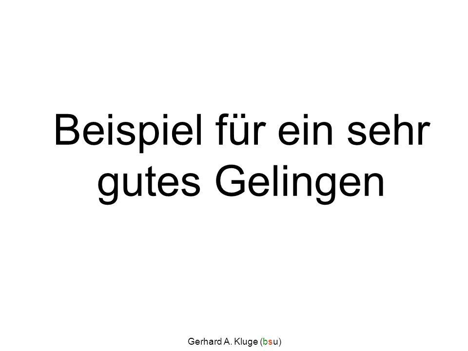 Gerhard A. Kluge (bsu) Beispiel für ein sehr gutes Gelingen