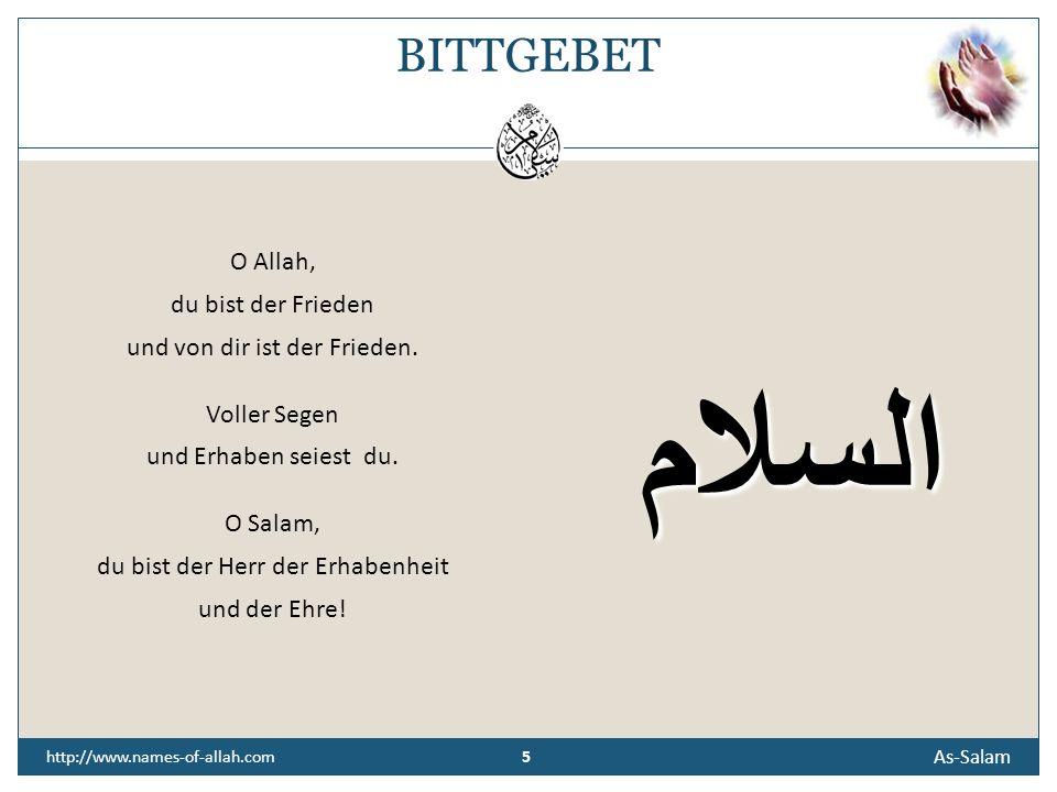 4 As-Salam 4 http://www.names-of-allah.com ÜBERLIEFERUNG Abdullah berichtet: Wenn wir hinter dem Propheten beteten, sagten wir: As- Salam (der Friede)