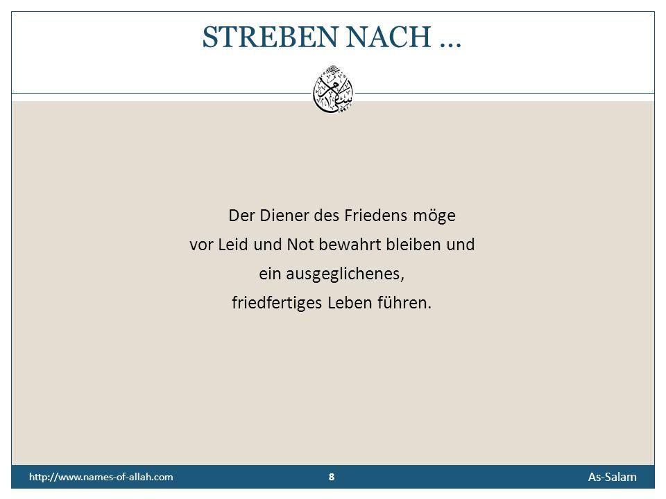 8 As-Salam 8 http://www.names-of-allah.com STREBEN NACH … Der Diener des Friedens möge vor Leid und Not bewahrt bleiben und ein ausgeglichenes, friedfertiges Leben führen.
