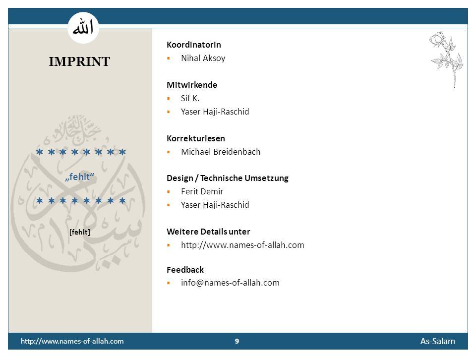 8 As-Salam 8 http://www.names-of-allah.com STREBEN NACH … Der Diener des Friedens möge vor Leid und Not bewahrt bleiben und ein ausgeglichenes, friedf