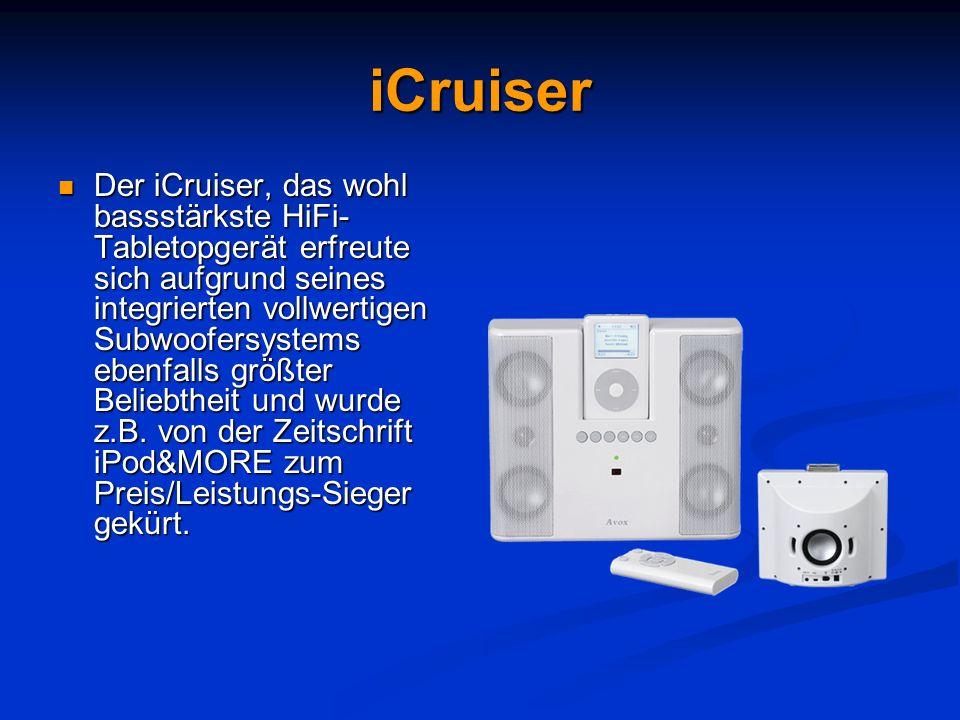 iCruiser Der iCruiser, das wohl bassstärkste HiFi- Tabletopgerät erfreute sich aufgrund seines integrierten vollwertigen Subwoofersystems ebenfalls gr