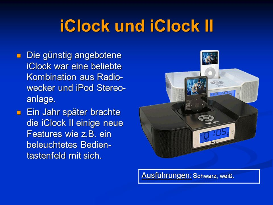 iClock und iClock II Die günstig angebotene iClock war eine beliebte Kombination aus Radio- wecker und iPod Stereo- anlage. Die günstig angebotene iCl