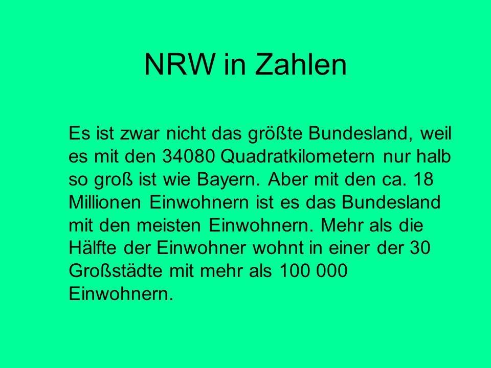 NRW in Zahlen Es ist zwar nicht das größte Bundesland, weil es mit den 34080 Quadratkilometern nur halb so groß ist wie Bayern.