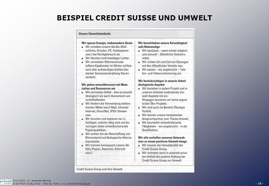 - 16 - © SCHMIDT CONSULTING – 7500 St. Moritz - www.schmidt-consulting.ch 30.10.2003 / Dr. Alexander Schmidt BEISPIEL CREDIT SUISSE UND UMWELT