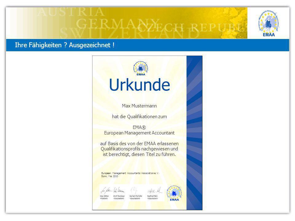 Ihre Fähigkeiten ? Ausgezeichnet ! Max Mustermann hat die Qualifikationen zum EMA® European Management Accountant auf Basis des von der EMAA erlassene