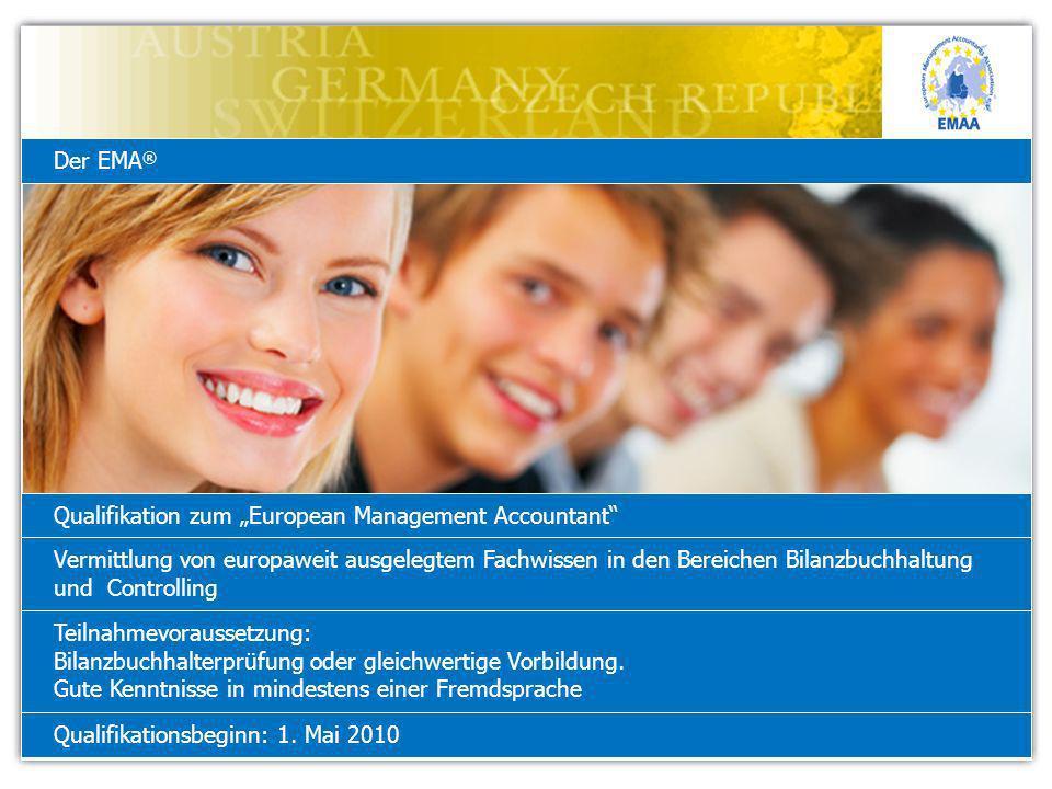 Der EMA ® Qualifikation zum European Management Accountant Vermittlung von europaweit ausgelegtem Fachwissen in den Bereichen Bilanzbuchhaltung und Controlling Qualifikationsbeginn: 1.
