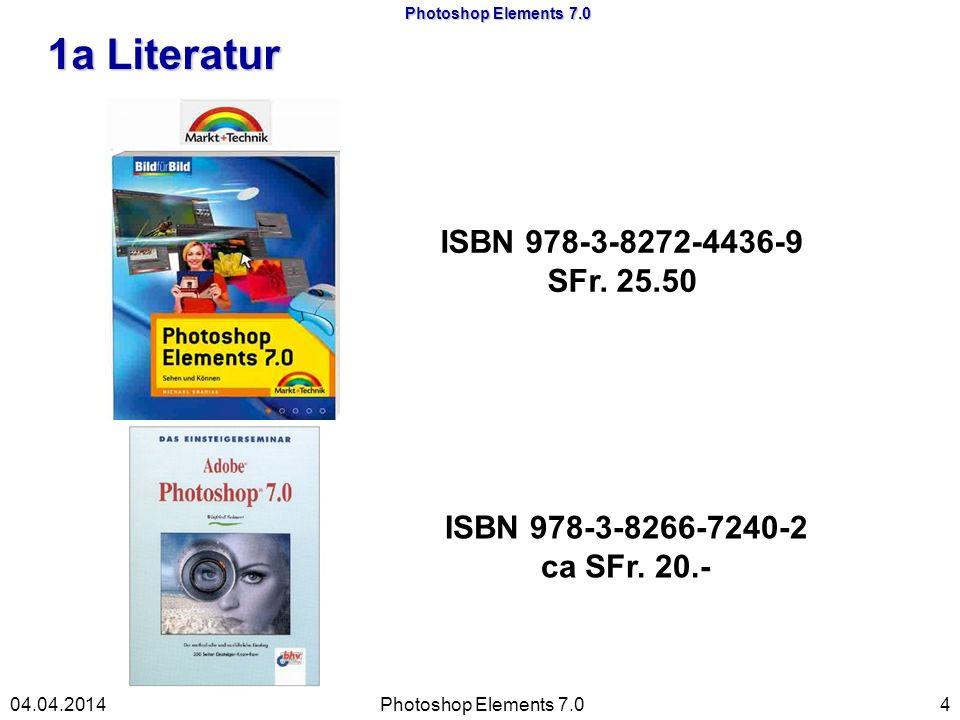 Photoshop Elements 7.0 1a Literatur Photoshop Elements 7.0404.04.2014 ISBN 978-3-8272-4436-9 SFr.