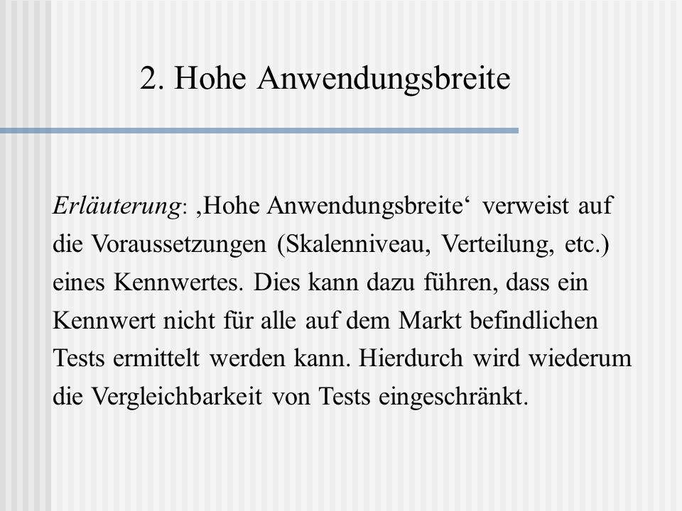 2. Hohe Anwendungsbreite Erläuterung : Hohe Anwendungsbreite verweist auf die Voraussetzungen (Skalenniveau, Verteilung, etc.) eines Kennwertes. Dies